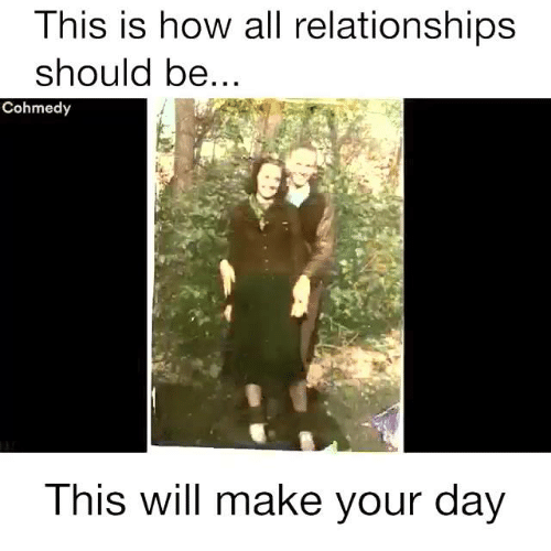 Cohmedy: This is how all relationships  should be  Cohmedy  This will make your day