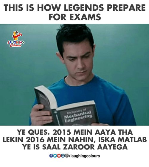 ques: THIS IS HOW LEGENDS PREPARE  FOR EXAMS  LAUGHING  chan  Med eering  YE QUES. 2015 MEIN AAYA THA  LEKIN 2016 MEIN NAHIN, ISKA MATLAB  YE IS SAAL ZAROOR AAYEGA  0000@/laughingcolours