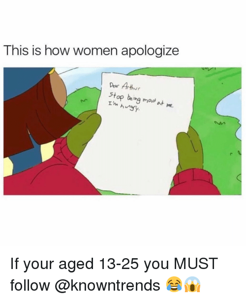Arthur, Memes, and Women: This is how women apologize  Pear Arthur  5top be ing mad at me. If your aged 13-25 you MUST follow @knowntrends 😂😱