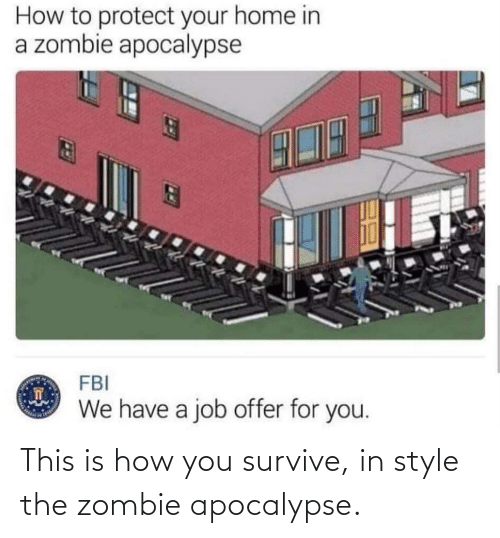 apocalypse: This is how you survive, in style the zombie apocalypse.