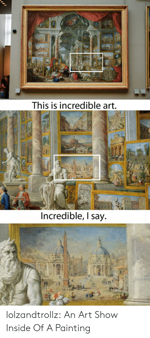Tumblr, Blog, and Art: This is incredible art.  Incredible, I say lolzandtrollz:  An Art Show Inside Of A Painting
