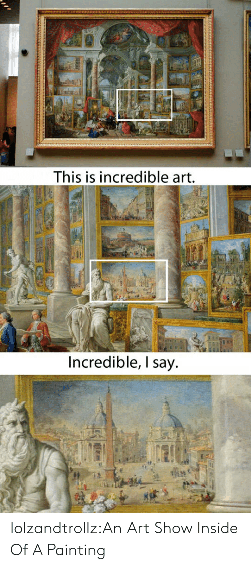 Tumblr, Blog, and Art: This is incredible art.  Incredible, I say lolzandtrollz:An Art Show Inside Of A Painting