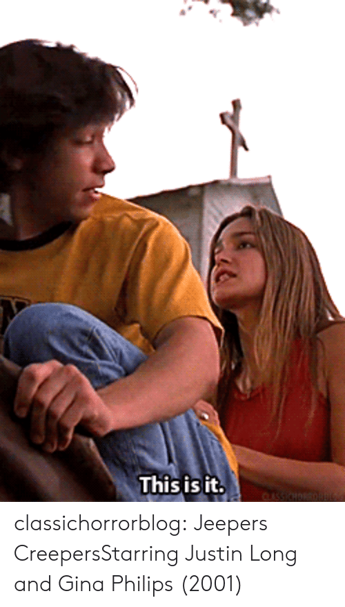 jeepers creepers: This is it.  CLASSIOHORRORG classichorrorblog:    Jeepers CreepersStarring Justin Long and Gina Philips (2001)