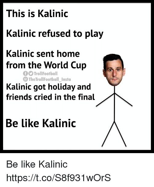 Be Like, Friends, and Memes: This is Kalinic  Kalinic refused to play  Kalinic sent home  from the World Cup  Kalinic got holiday and  friends cried in the final  Be Like Kalinic  TrollFootball  The TrollFootball Insta Be like Kalinic https://t.co/S8f931wOrS