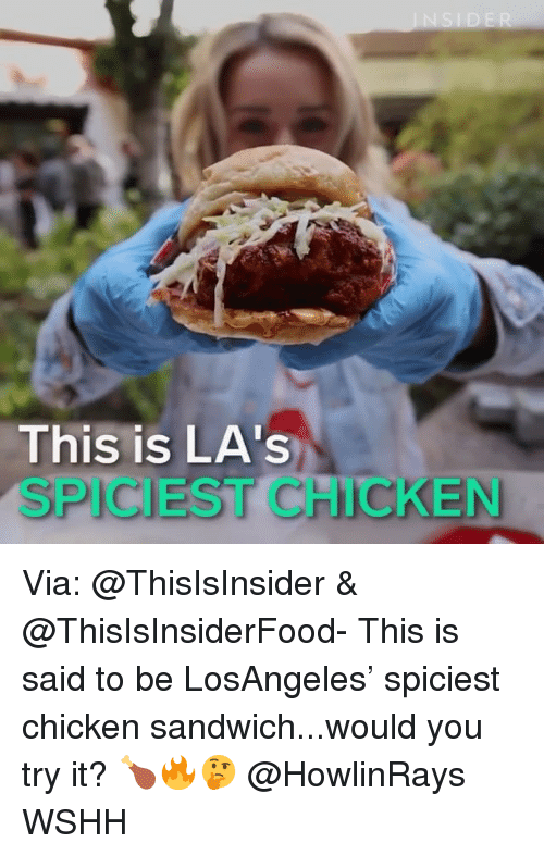 Memes, Wshh, and Chicken: This is LA's  SPICIEST CHICKEN Via: @ThisIsInsider & @ThisIsInsiderFood- This is said to be LosAngeles' spiciest chicken sandwich...would you try it? 🍗🔥🤔 @HowlinRays WSHH