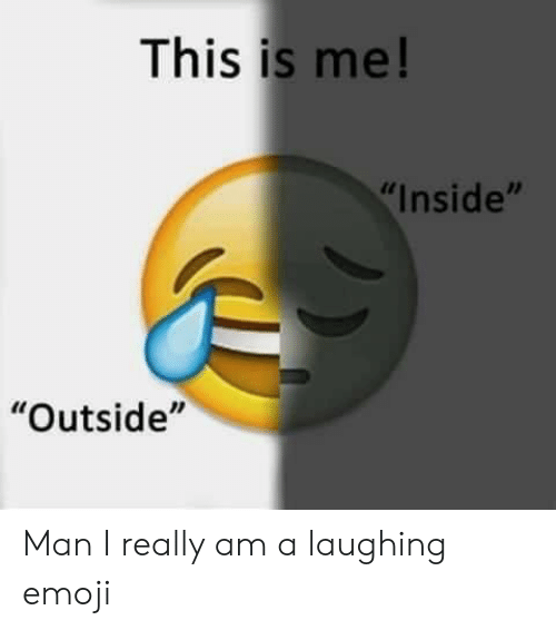 This Is Me! Inside Outside Man I Really Am a Laughing Emoji