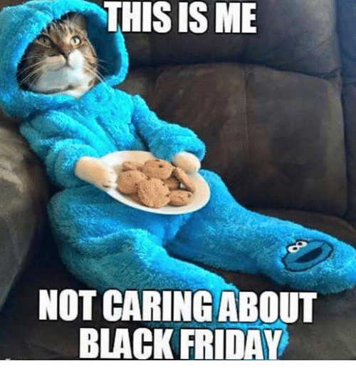 Black Friday, Friday, and Memes: THIS IS ME  NOT CARING ABOUT  BLACK FRIDAY