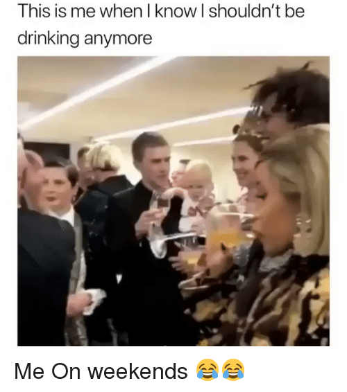 Drinking, Funny, and This: This is me when l know I shouldn't be  drinking anymore Me On weekends 😂😂
