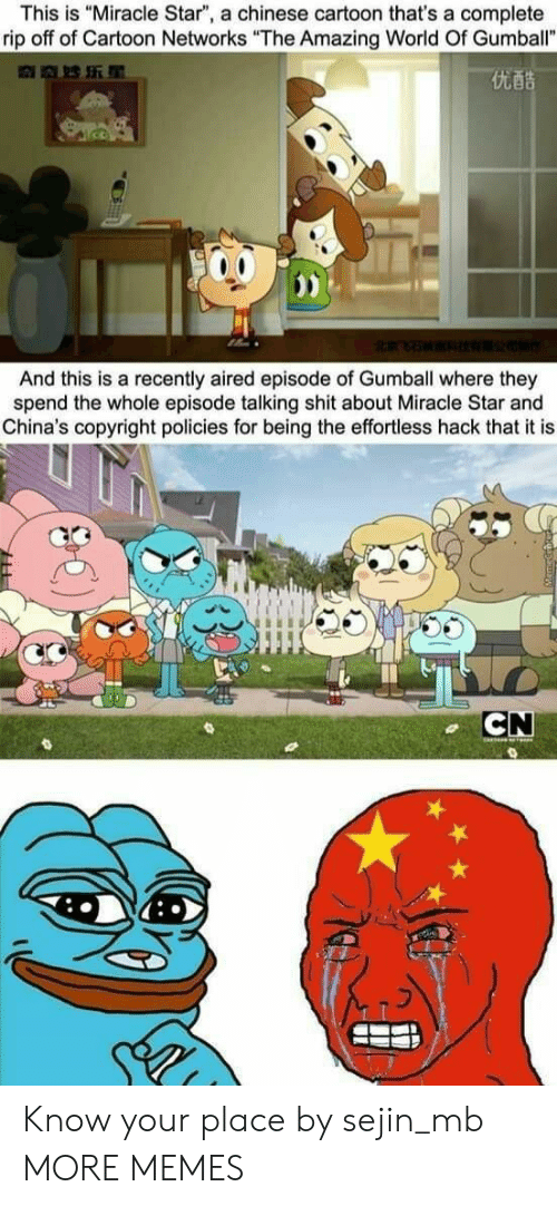 """Dank, Memes, and Shit: This is """"Miracle Star"""", a chinese cartoon that's a complete  rip off of Cartoon Networks """"The Amazing World Of Gumball""""  优酷  And this is a recently aired episode of Gumball where they  spend the whole episode talking shit about Miracle Star and  China's copyright policies for being the effortless hack that it is  CN Know your place by sejin_mb MORE MEMES"""