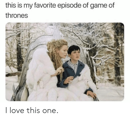 of game of thrones: this is my favorite episode of game of  thrones I love this one.