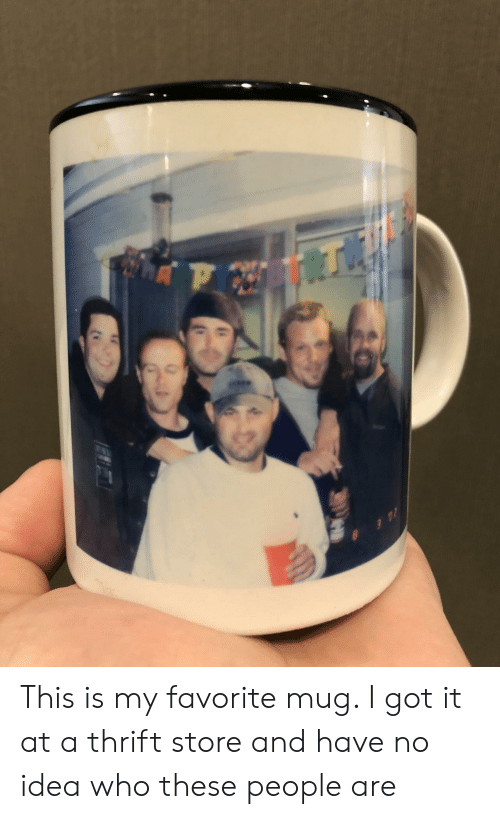 I Got It, Got, and Idea: This is my favorite mug. I got it at a thrift store and have no idea who these people are