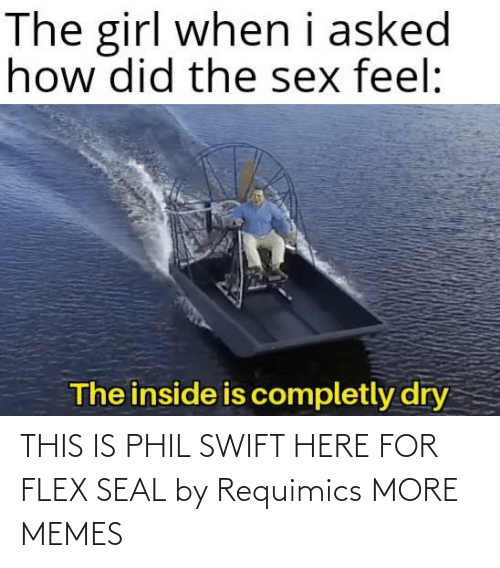 swift: THIS IS PHIL SWIFT HERE FOR FLEX SEAL by Requimics MORE MEMES