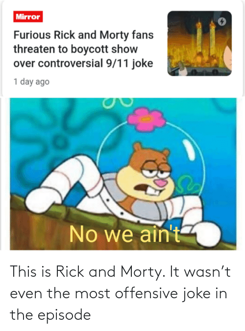 episode: This is Rick and Morty. It wasn't even the most offensive joke in the episode