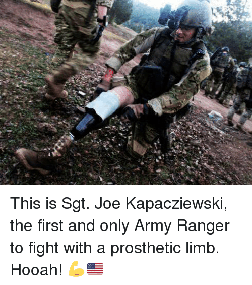 army ranger: This is Sgt. Joe Kapacziewski, the first and only Army Ranger to fight with a prosthetic limb. Hooah! 💪🇺🇸