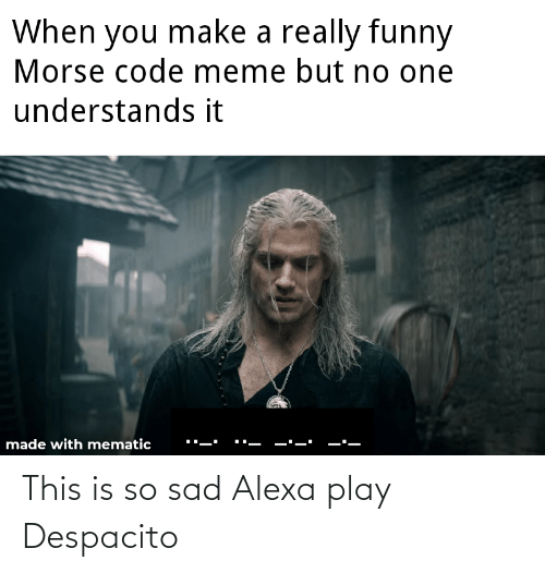This Is So Sad Alexa Play Despacito: This is so sad Alexa play Despacito