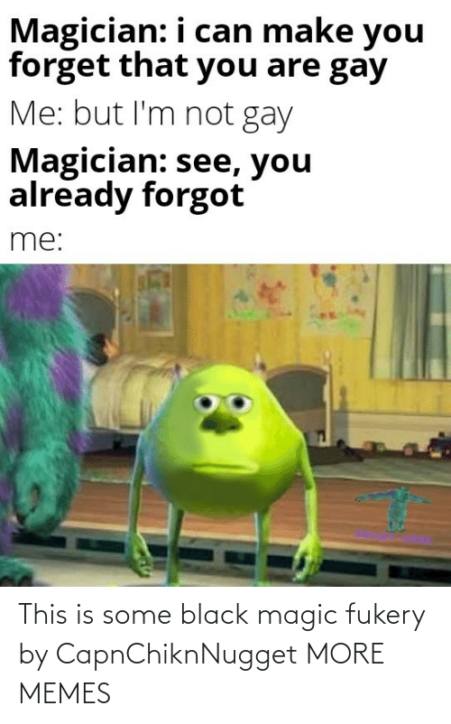 Magic: This is some black magic fukery by CapnChiknNugget MORE MEMES