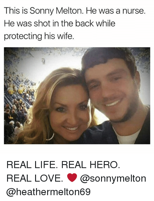 Funny, Life, and Love: This is Sonny Melton. He was a nurse.  He was shot in the back while  protecting his wife. REAL LIFE. REAL HERO. REAL LOVE. ❤️️ @sonnymelton @heathermelton69
