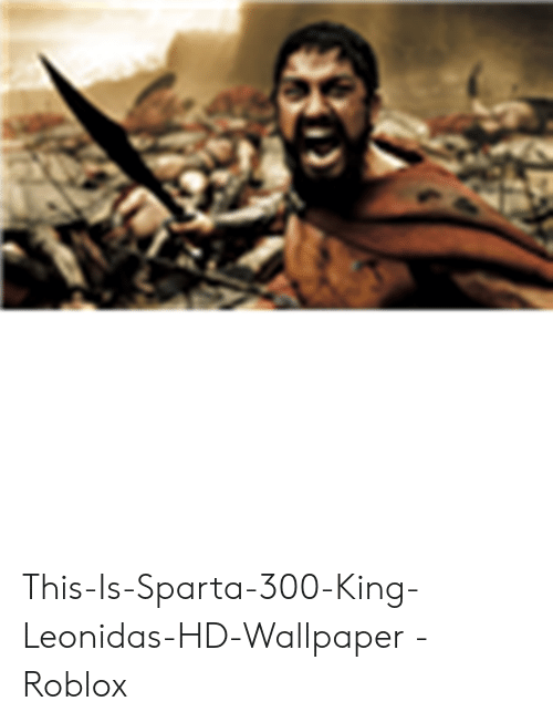 This Is Sparta 300 King Leonidas Hd Wallpaper Roblox