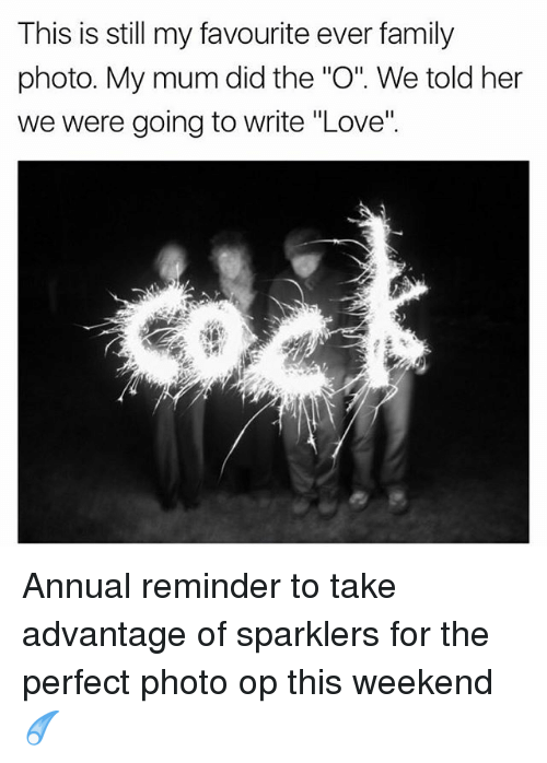 """annuale: This is still my favourite ever family  photo. My mum did the """"O"""". We told her  we were going to write """"Love"""" Annual reminder to take advantage of sparklers for the perfect photo op this weekend ☄️"""
