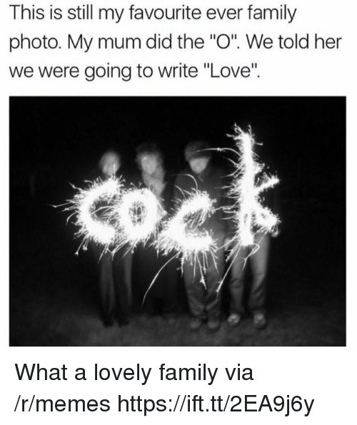 """Family, Love, and Memes: This is still my favourite ever family  photo. My mum did the """"O. We told her  we were going to write """"Love"""" What a lovely family via /r/memes https://ift.tt/2EA9j6y"""