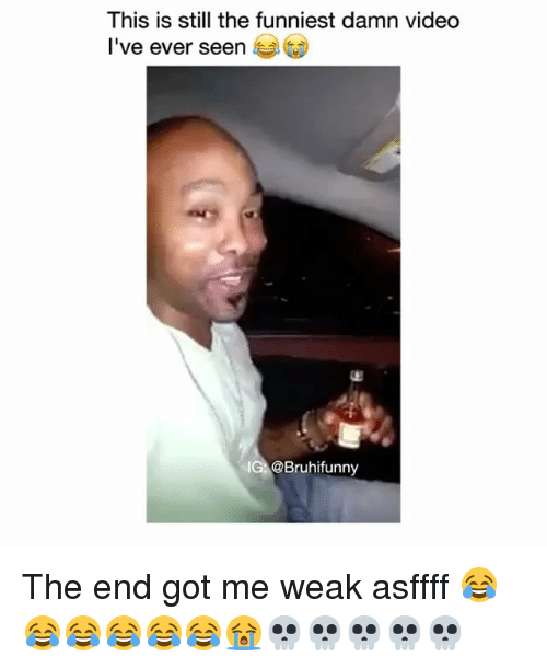 Memes, Video, and 🤖: This is still the funniest damn video  I've ever seen  IG @Bruhifunny The end got me weak asffff 😂😂😂😂😂😂😭💀💀💀💀💀