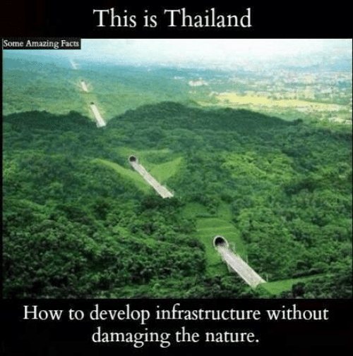 Facts, Memes, and How To: This is Thailand  Some Amazing Facts  How to develop infrastructure without  damaging the nature.
