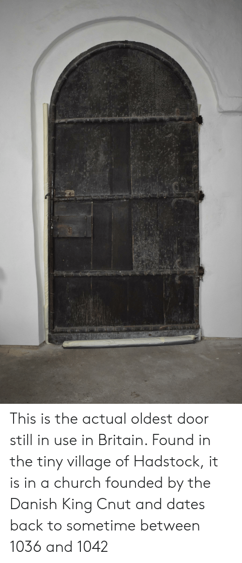 Church, Britain, and Back: This is the actual oldest door still in use in Britain. Found in the tiny village of Hadstock, it is in a church founded by the Danish King Cnut and dates back to sometime between 1036 and 1042