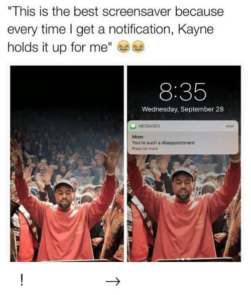 """Pinterest, Best, and Time: """"This is the best screensaver because  every time I get a notification, Kayne  holds it up for me""""  8:35  Wednesday, September 28  MESSAGES  now  Mom  You're such a disappointment  Press for more 𝘍𝘰𝘭𝘭𝘰𝘸 𝘮𝘺 𝘗𝘪𝘯𝘵𝘦𝘳𝘦𝘴𝘵! → 𝘤𝘩𝘦𝘳𝘳𝘺𝘩𝘢𝘪𝘳𝘦𝘥"""