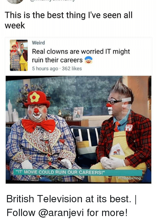 """Memes, Weird, and Clowns: This is the best thing I've seen all  week  Weird  Real clowns are worried IT might  ruin their careers  5 hours ago 362 likes  """"IT MOVIE COULD RUIN OUR CAREERS!"""" British Television at its best. 