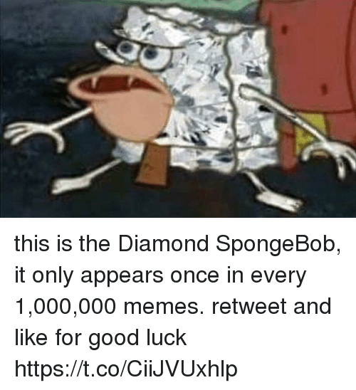 Funny, Memes, and SpongeBob: this is the Diamond SpongeBob, it only appears once in every 1,000,000 memes. retweet and like for good luck https://t.co/CiiJVUxhlp