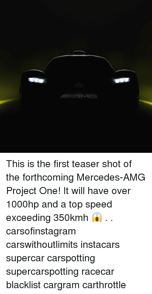 shotting: This is the first teaser shot of the forthcoming Mercedes-AMG Project One! It will have over 1000hp and a top speed exceeding 350kmh 😱 . . carsofinstagram carswithoutlimits instacars supercar carspotting supercarspotting racecar blacklist cargram carthrottle