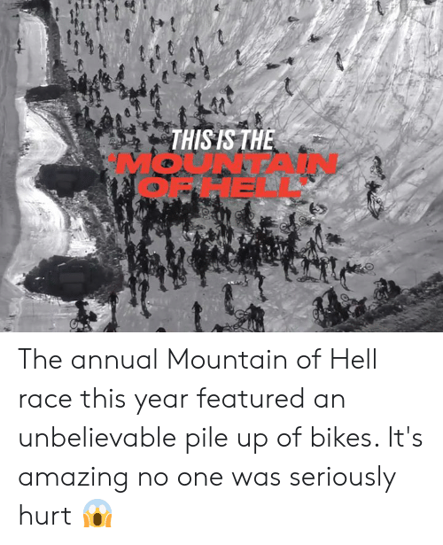 Featured: THIS IS THE  HE The annual Mountain of Hell race this year featured an unbelievable pile up of bikes. It's amazing no one was seriously hurt 😱