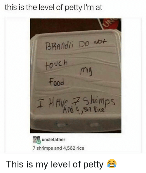 Food, Memes, and Petty: this is the level of petty I'm at  BRAndii Do NOt  touc h  Food  I HAve Shimps  Ard re  unclefather  7 shrimps and 4,562 rice This is my level of petty 😂