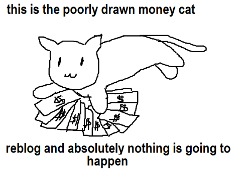 Money, Cat, and This: this is the poorly drawn money cat  happen