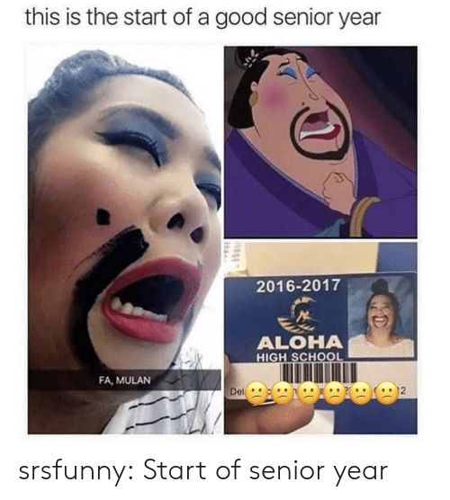 Mulan: this is the start of a good senior year  2016-2017  ALOHA  HIGH SCHOOL  FA, MULAN srsfunny:  Start of senior year
