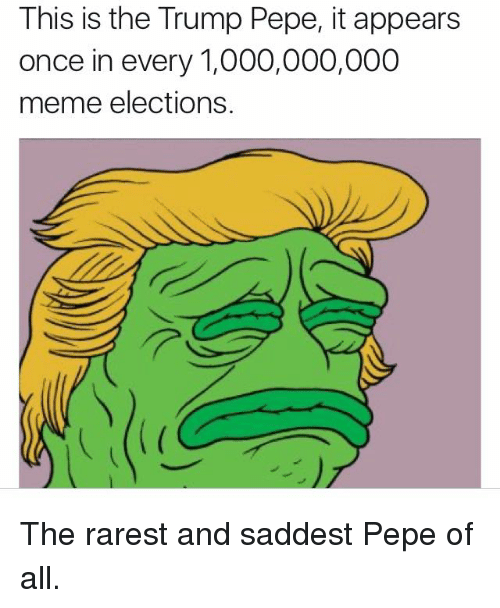 this is the trump pepe itappears once in every 1 000 000 000 5086857 🐣 25 best memes about pepe pepe memes