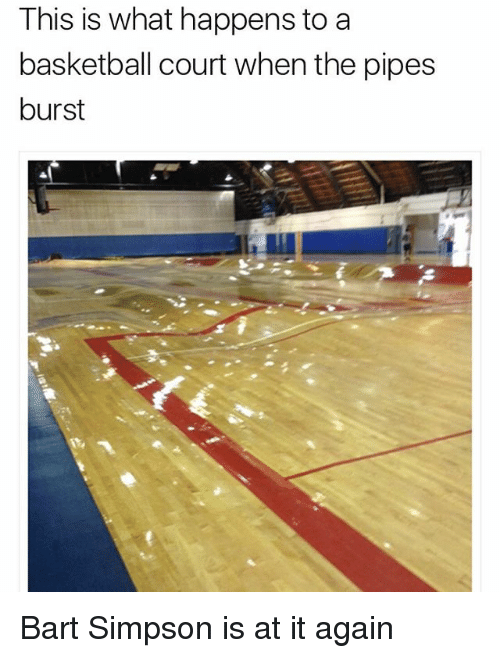 Bart Simpson: This is what happens to a  basketball court when the pipes  burst Bart Simpson is at it again