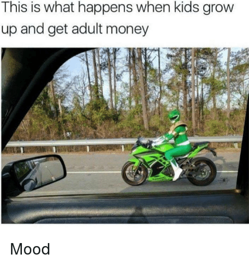 Memes, Money, and Mood: This is what happens when kids grow  up and get adult money Mood
