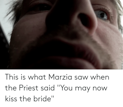 "now kiss: This is what Marzia saw when the Priest said ""You may now kiss the bride"""