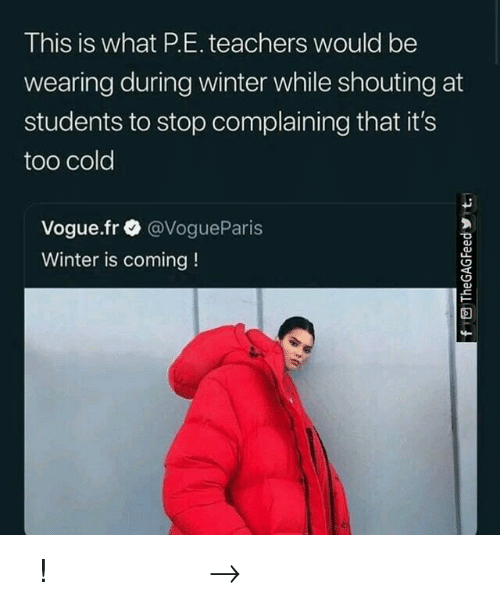 P E: This is what P.E. teachers would be  wearing during winter while shouting at  students to stop complaining that it's  too cold  Vogue.fr @VogueParis  Winter is coming! 𝘍𝘰𝘭𝘭𝘰𝘸 𝘮𝘺 𝘗𝘪𝘯𝘵𝘦𝘳𝘦𝘴𝘵! → 𝘤𝘩𝘦𝘳𝘳𝘺𝘩𝘢𝘪𝘳𝘦𝘥