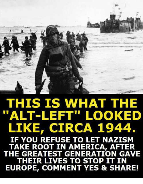 """Sharee: THIS IS WHAT THE  """"ALT-LEFT"""" LOOKED  LIKE, CIRCA 1944.  IF YOU REFUSE TO LET NAZISM  TAKE ROOT IN AMERICA, AFTER  THE GREATEST GENERATION GAVE  THEIR LIVES TO STOP IT IN  EUROPE, COMMENT YES & SHARE!"""