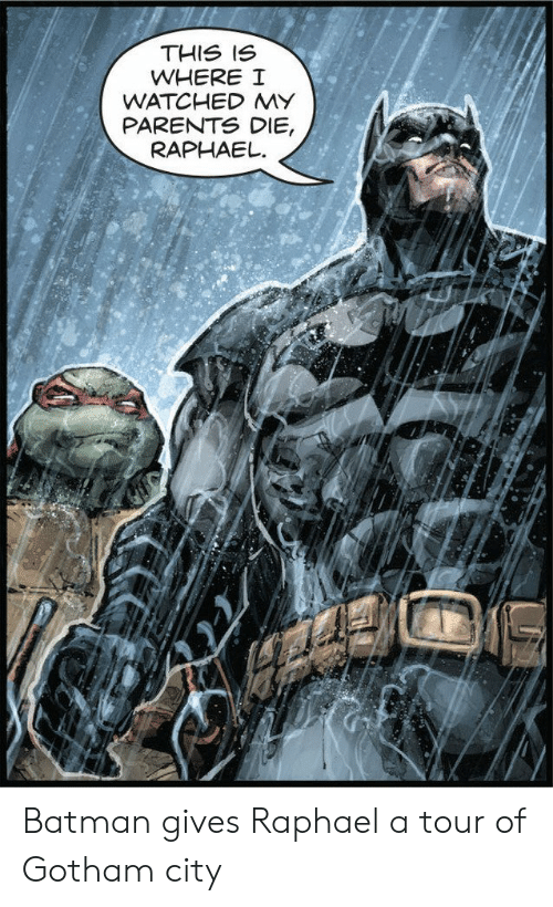 Gotham: THIS IS  WHERE I  WATCHED MY  PARENTS DIE,  RAPHAEL Batman gives Raphael a tour of Gotham city