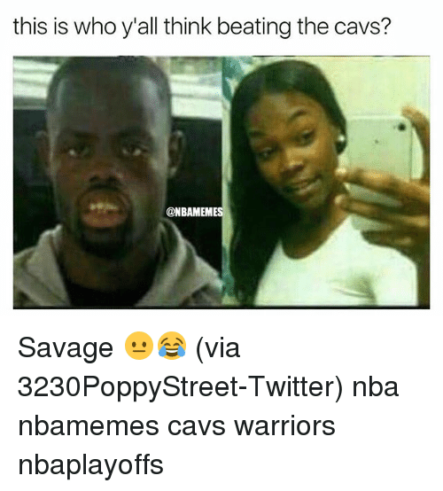 Basketball, Cavs, and Nba: this is who y'all think beating the cavs?  @NBAMEMES Savage 😐😂 (via 3230PoppyStreet-Twitter) nba nbamemes cavs warriors nbaplayoffs