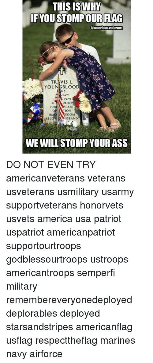 ibm: THIS IS WHY  IF YOU STOMPOUR FLAG  @american veterans  TR1VISL  YOUNG BLOO  IBM  AVY  1979  200  JU  EART  PURF  TION  IRAo  EDOM  USBAND  WE WILL STOMP YOUR ASS DO NOT EVEN TRY americanveterans veterans usveterans usmilitary usarmy supportveterans honorvets usvets america usa patriot uspatriot americanpatriot supportourtroops godblessourtroops ustroops americantroops semperfi military remembereveryonedeployed deplorables deployed starsandstripes americanflag usflag respecttheflag marines navy airforce
