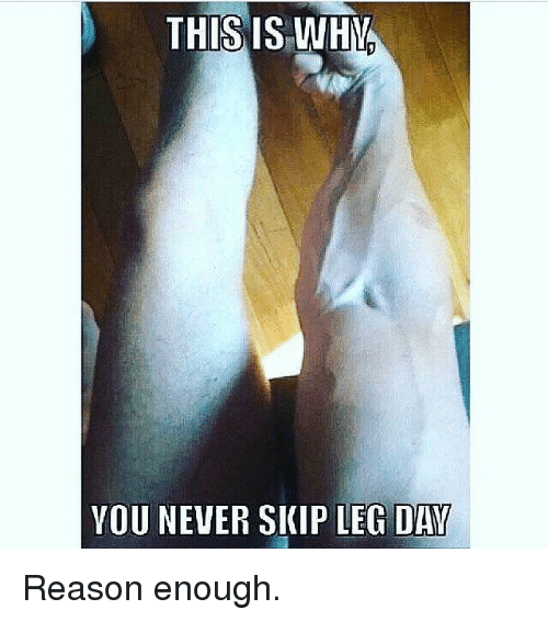 Legs Day: THIS IS WHY  VOU NEVER SKIP LEG DAY Reason enough.