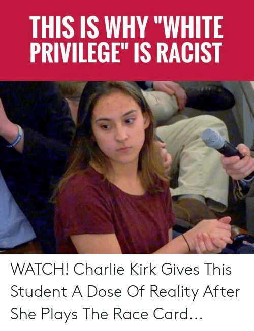 "Charlie, Memes, and Watch: THIS IS WHY ""WHITE  PRIVILEGE"" IS RACIST WATCH! Charlie Kirk Gives This Student A Dose Of Reality After She Plays The Race Card..."