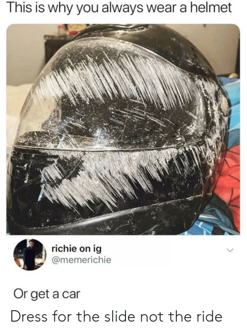 Dress, Car, and Helmet: This is why you always wear a helmet  richie on ig  @memerichie  Or get a car Dress for the slide not the ride