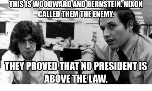 Above the Law: THIS IS WOODWARD ANDBERNSTEIN NIXON  CALLED THEM THE ENEMY  THEY PROVEDTHAT NOPRESIDENTIS  ABOVE THE LAw.