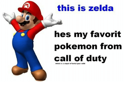 "favoritism: this is zelda  hes my favorit  pokemon from  call of duty  which is』sequel et ""et al tear solid"