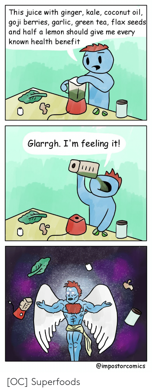 feeling-it: This juice with ginger, kale, coconut oil  goji berries, garlic, green tea, flax seeds  and half a lemon should give me every  known health benefit  0  Glarrgh. I'm feeling it!  @impostorcomics [OC] Superfoods